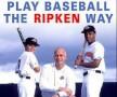 Baseball The Ripken Way